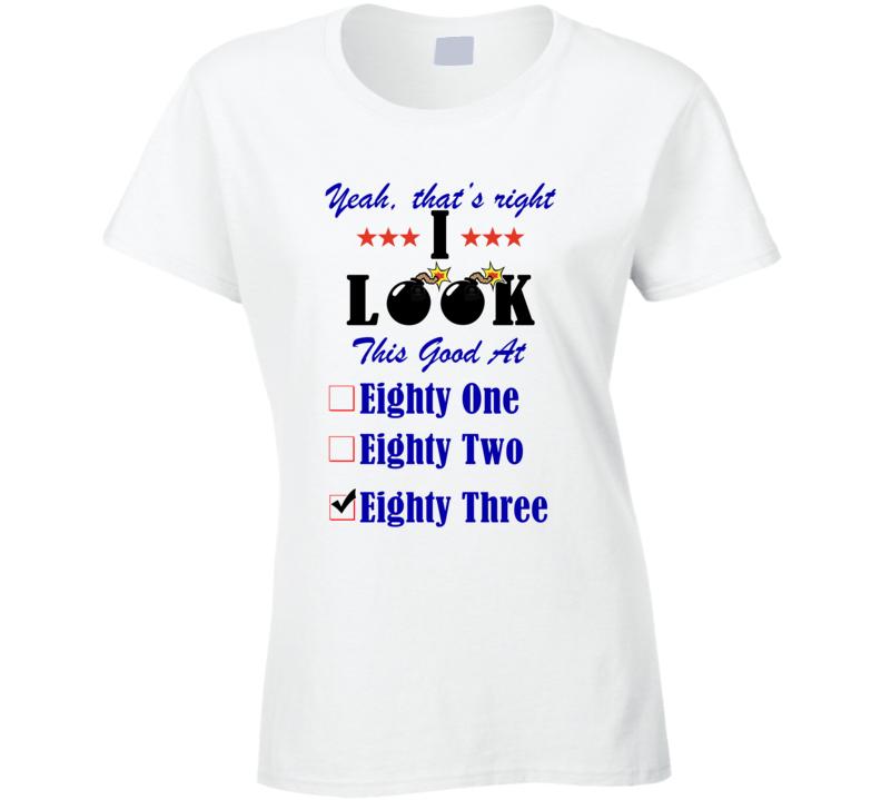 Eighty Three Yeah I Look This Good At T shirt