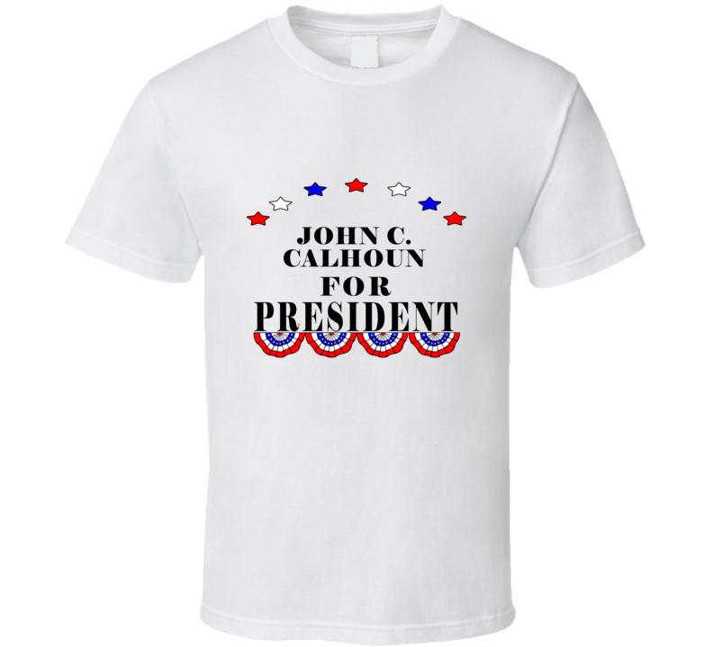 John C. Calhoun For President T shirt