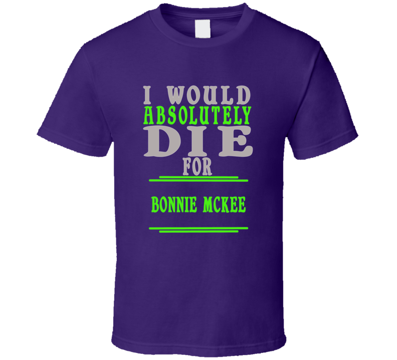 Bonnie Mckee Id Die For T shirt