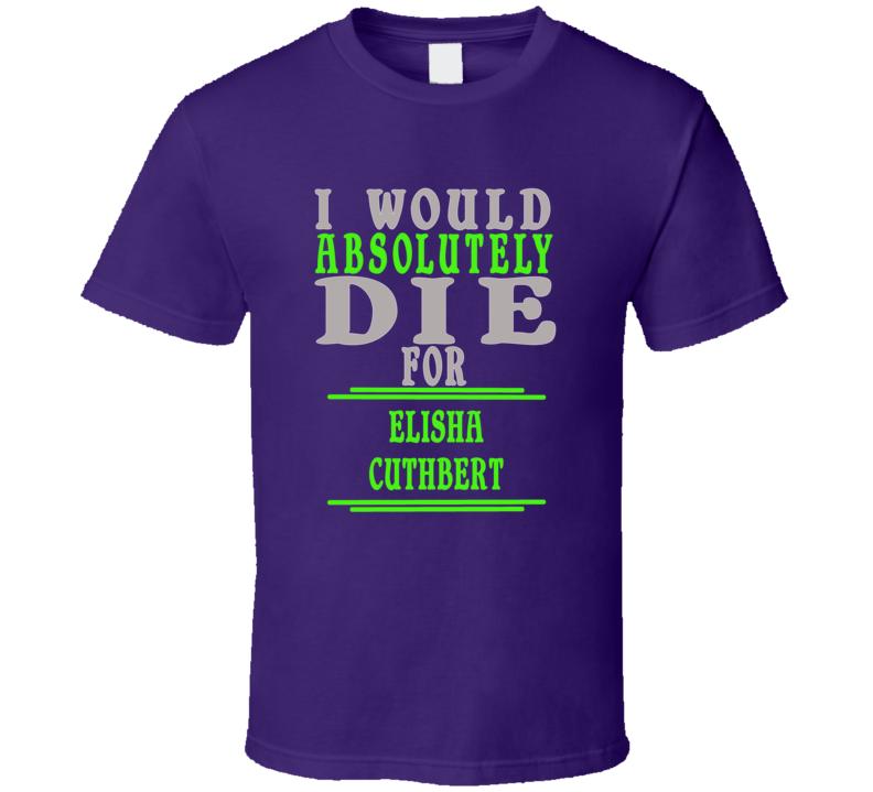Elisha Cuthbert Id Die For T shirt
