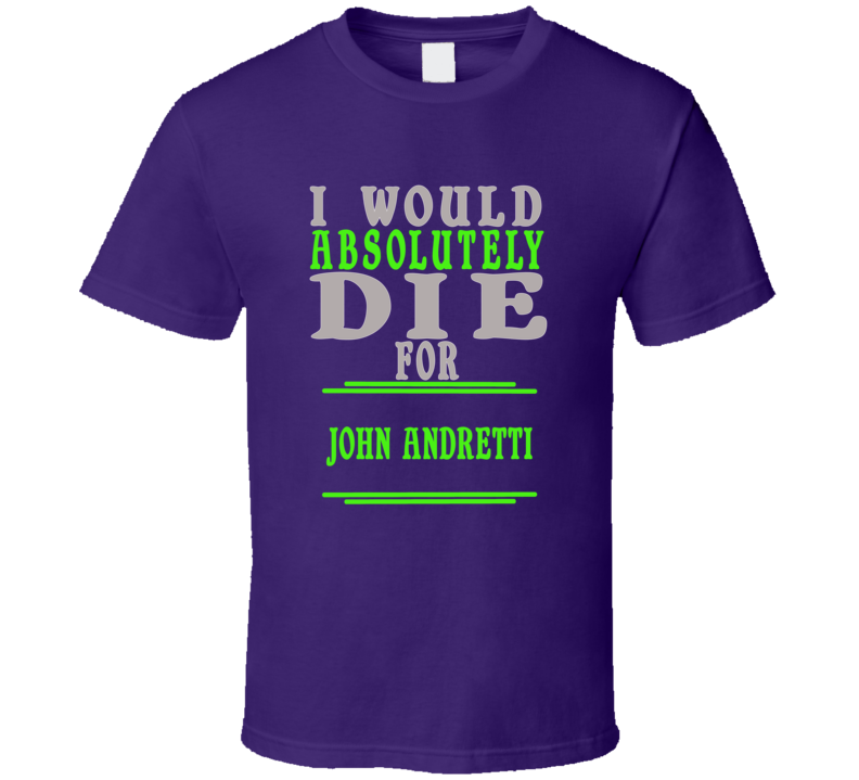 John Andretti Id Die For T shirt