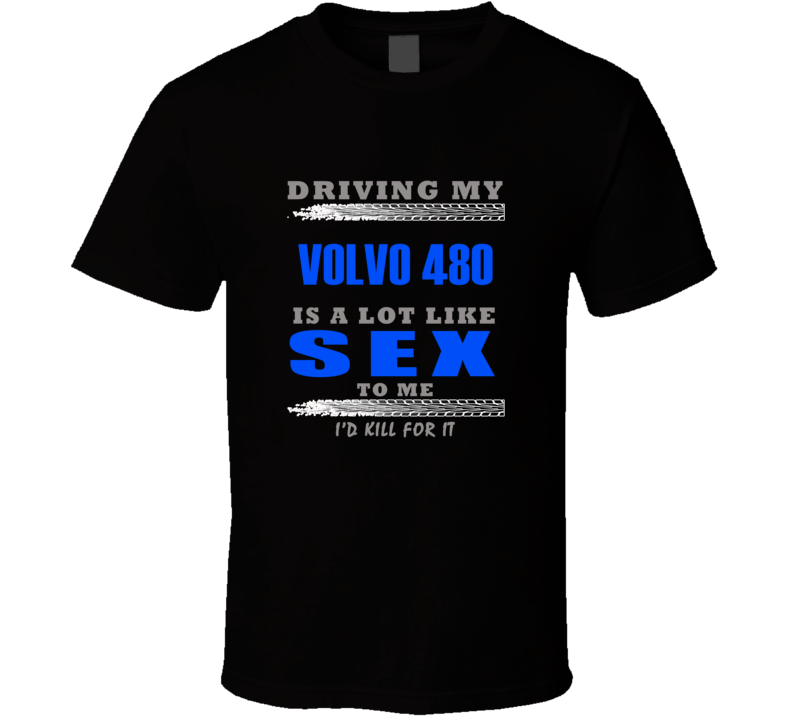 Volvo 480 Driving Is Like Sex T shirt