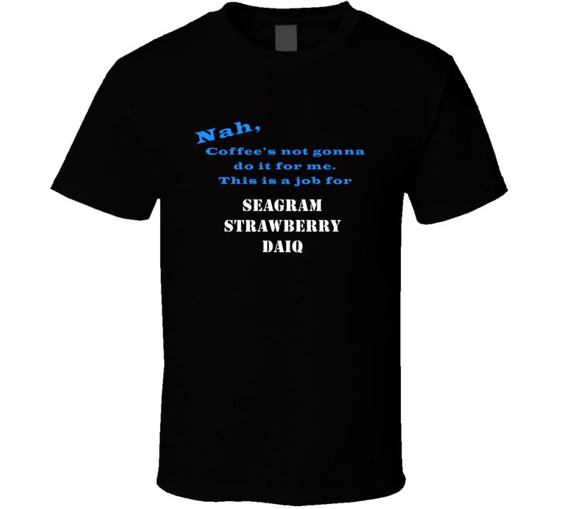 Seagram Strawberry Daiq Coffee  Wont Do It T shirt