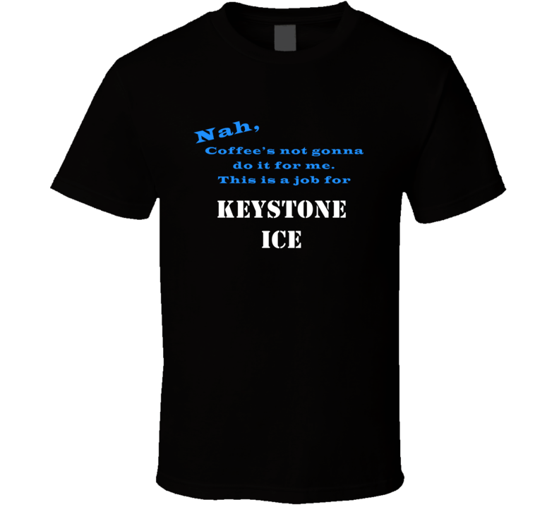 Keystone Ice Coffee  Wont Do It T shirt