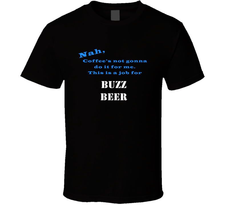 Buzz Beer Coffee  Wont Do It T shirt