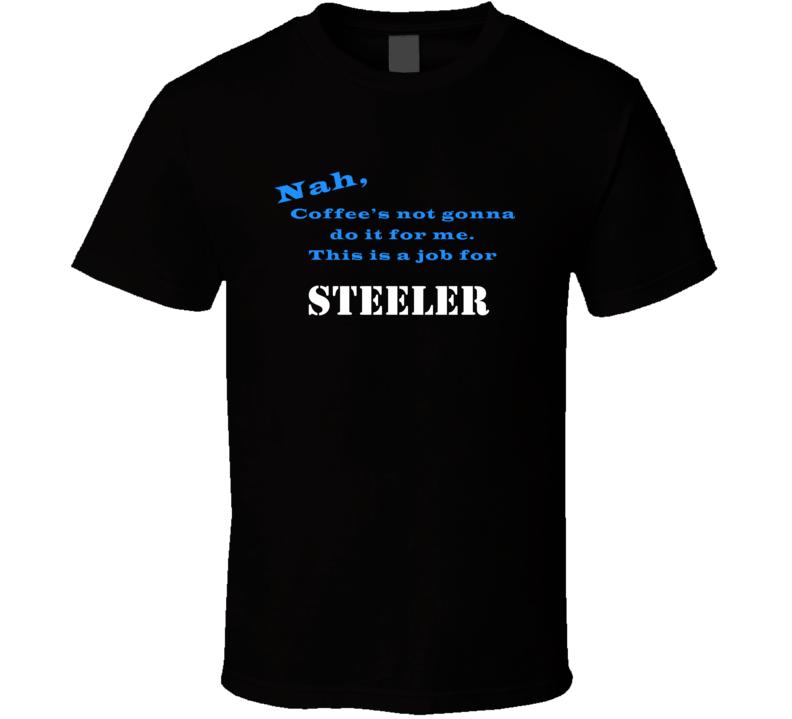 Steeler Coffee  Wont Do It T shirt