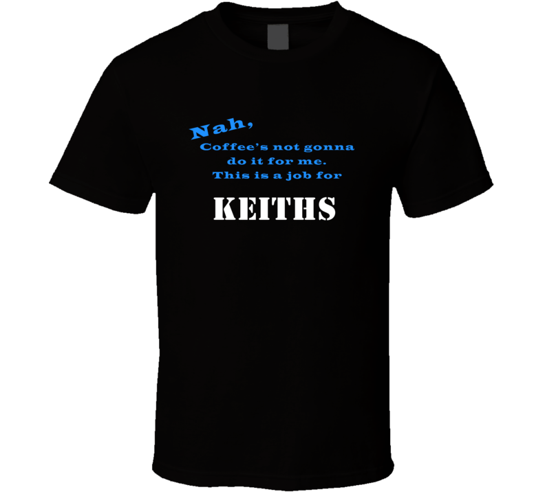 Keiths Coffee  Wont Do It T shirt