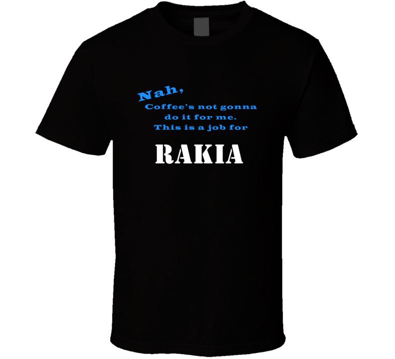 Rakia Coffee  Wont Do It T shirt