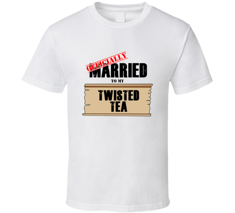 Twisted Tea Married To My T shirt
