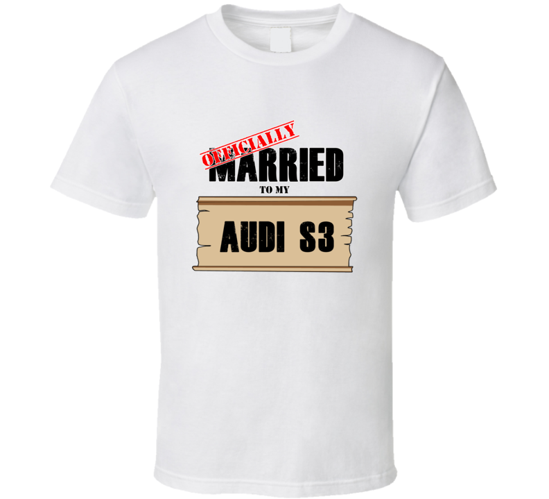 Audi S3 Married To My T shirt