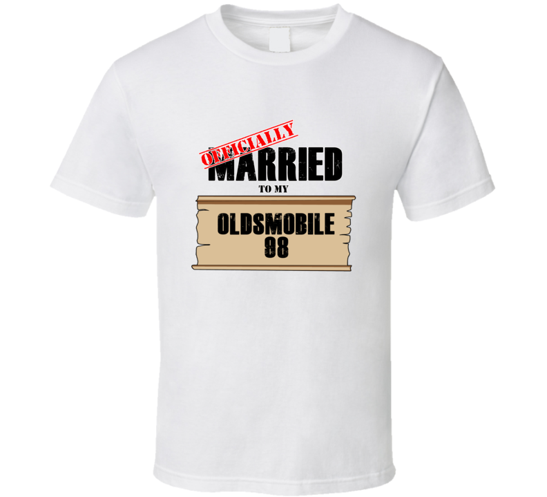 Oldsmobile 98 Married To My T shirt