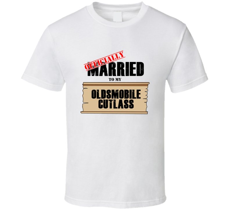 Oldsmobile Cutlass Married To My T shirt