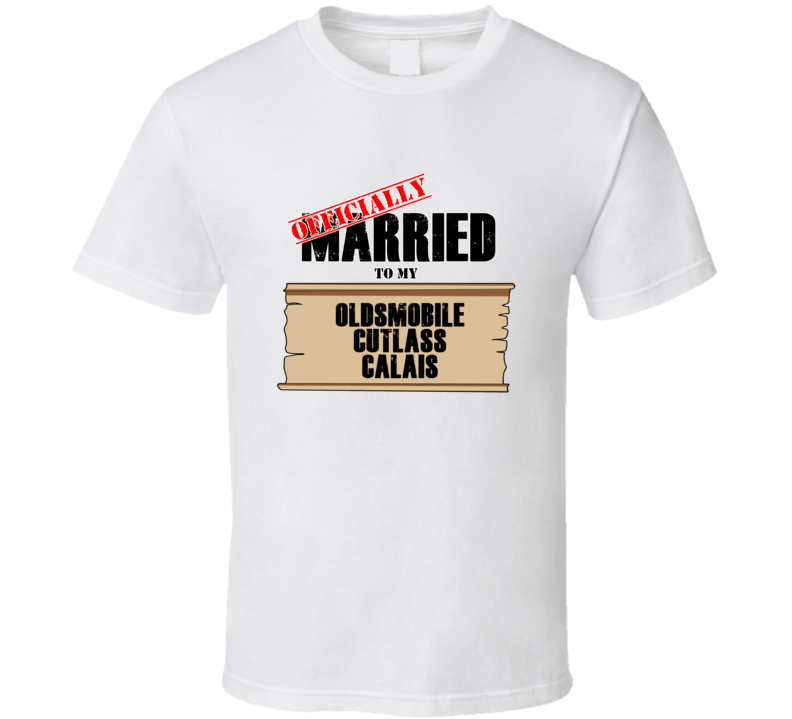 Oldsmobile Cutlass Calais Married To My T shirt
