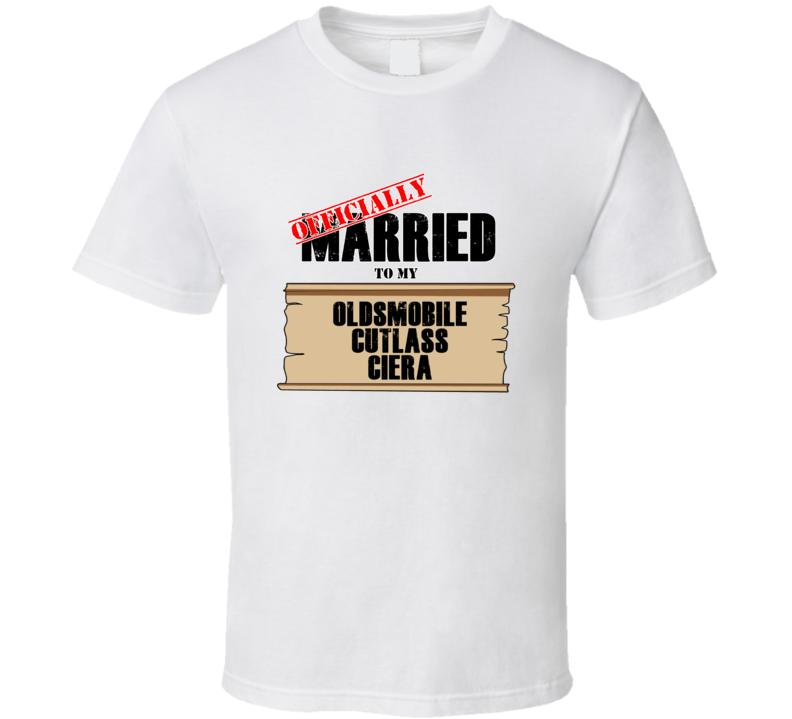 Oldsmobile Cutlass Ciera Married To My T shirt