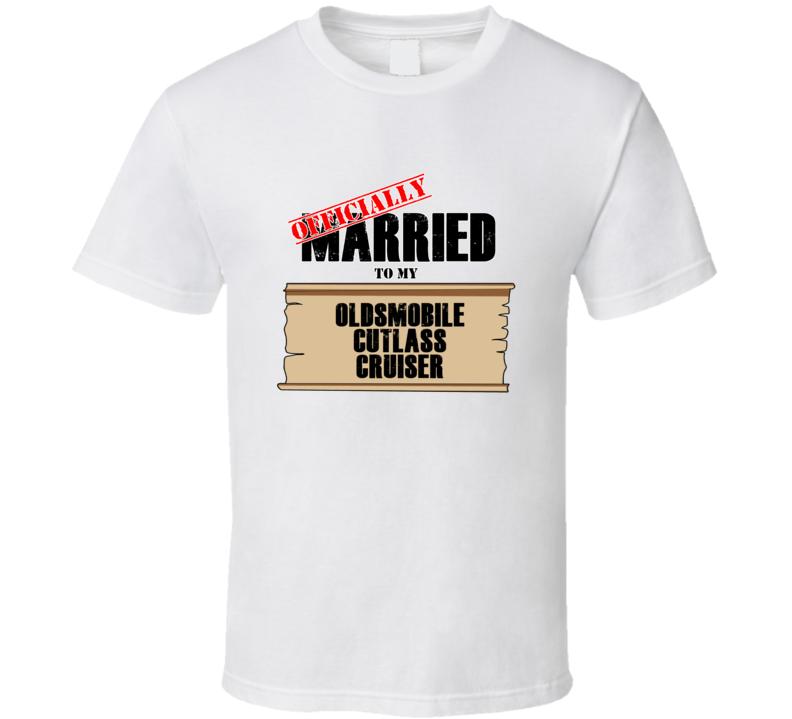 Oldsmobile Cutlass Cruiser Married To My T shirt
