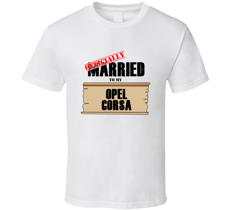 Opel Corsa Married To My T shirt