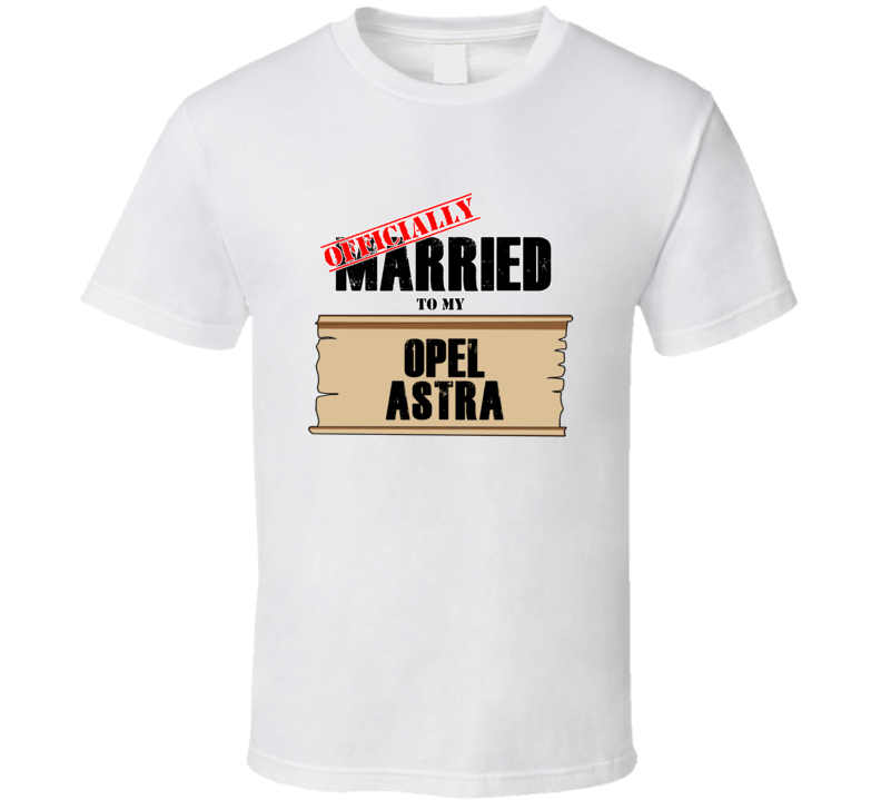 Opel Astra Married To My T shirt