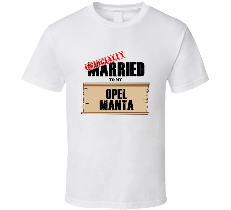 Opel Manta Married To My T shirt