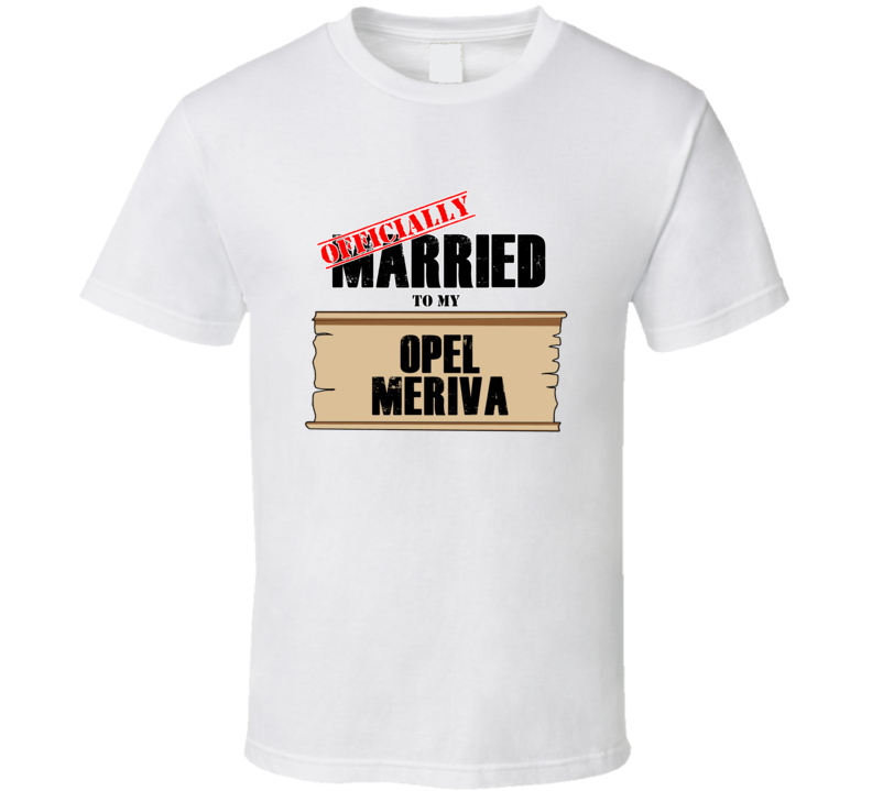 Opel Meriva Married To My T shirt