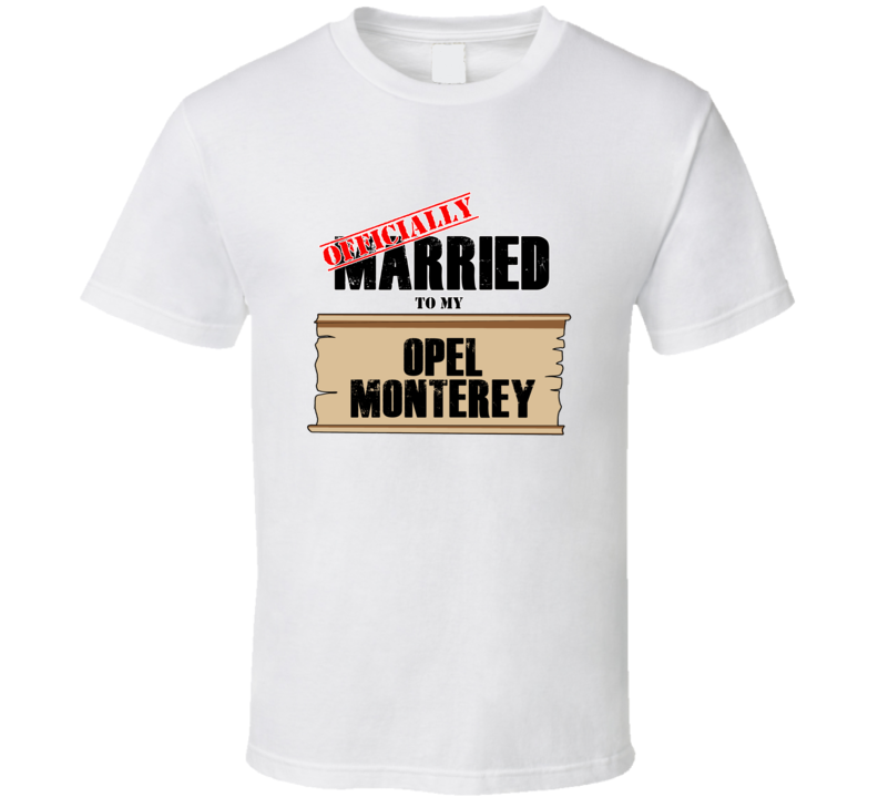 Opel Monterey Married To My T shirt
