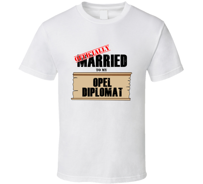 Opel Diplomat Married To My T shirt