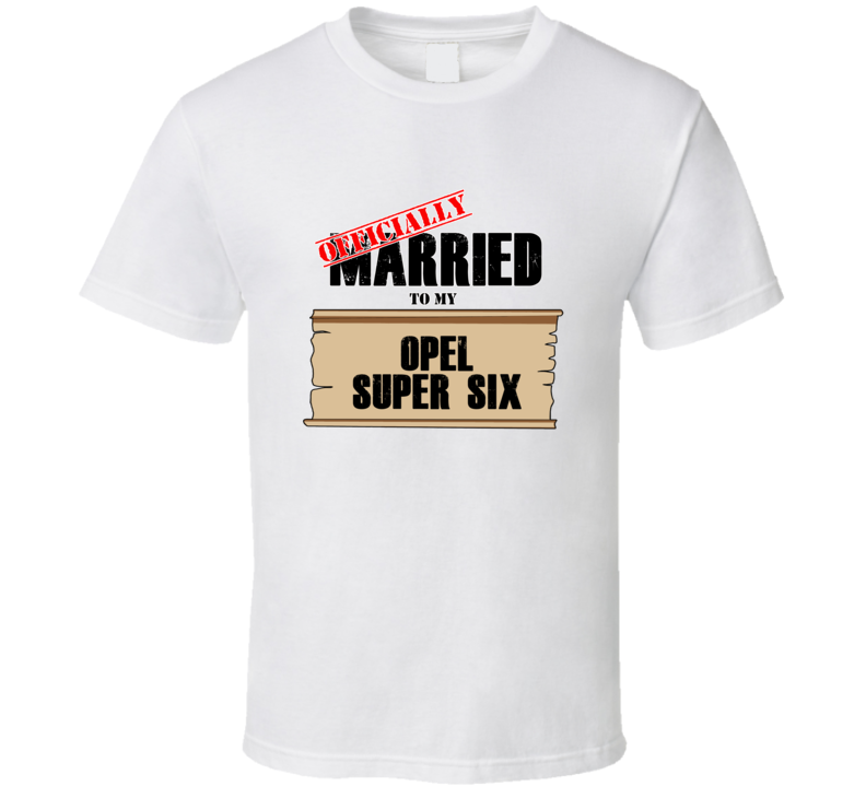 Opel Super Six Married To My T shirt