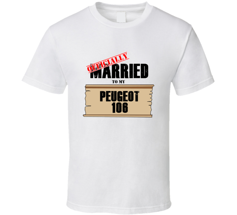 Peugeot 106 Married To My T shirt
