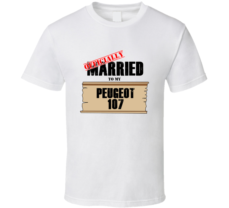Peugeot 107 Married To My T shirt