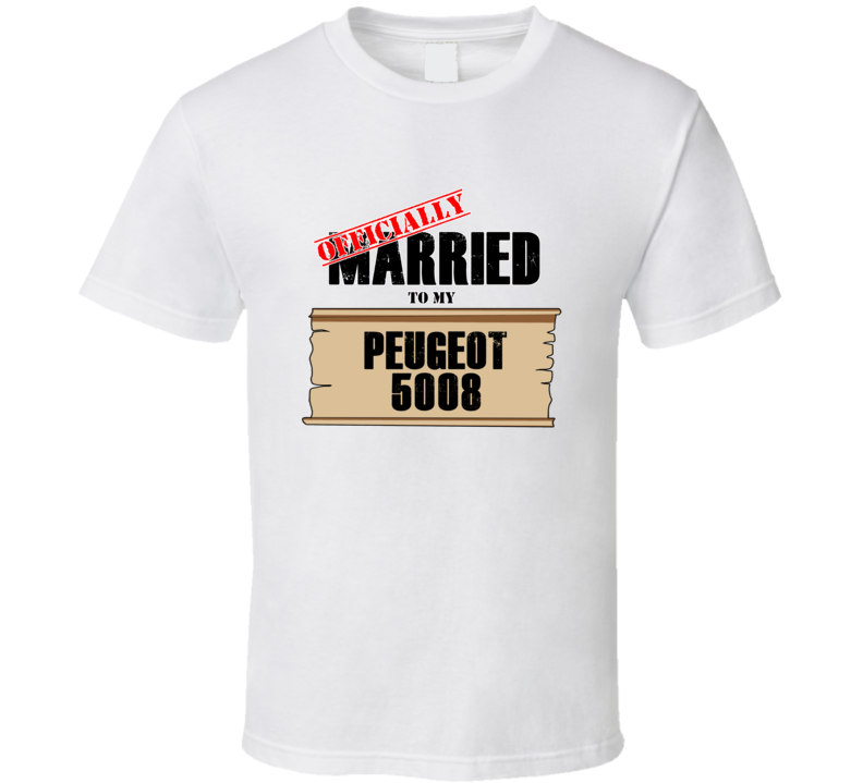 Peugeot 5008 Married To My T shirt