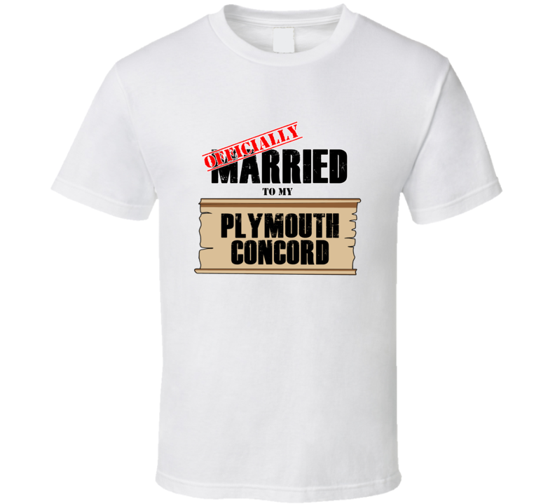 Plymouth Concord Married To My T shirt