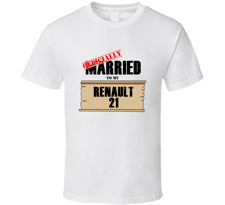 Renault 21 Married To My T shirt