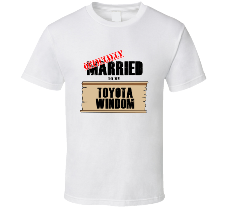 Toyota Windom Married To My T shirt