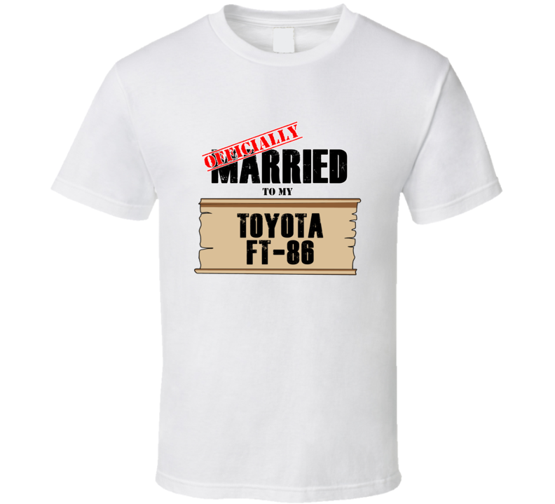 Toyota Ft-86 Married To My T shirt