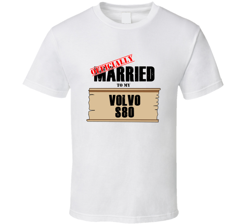 Volvo S80 Married To My T shirt