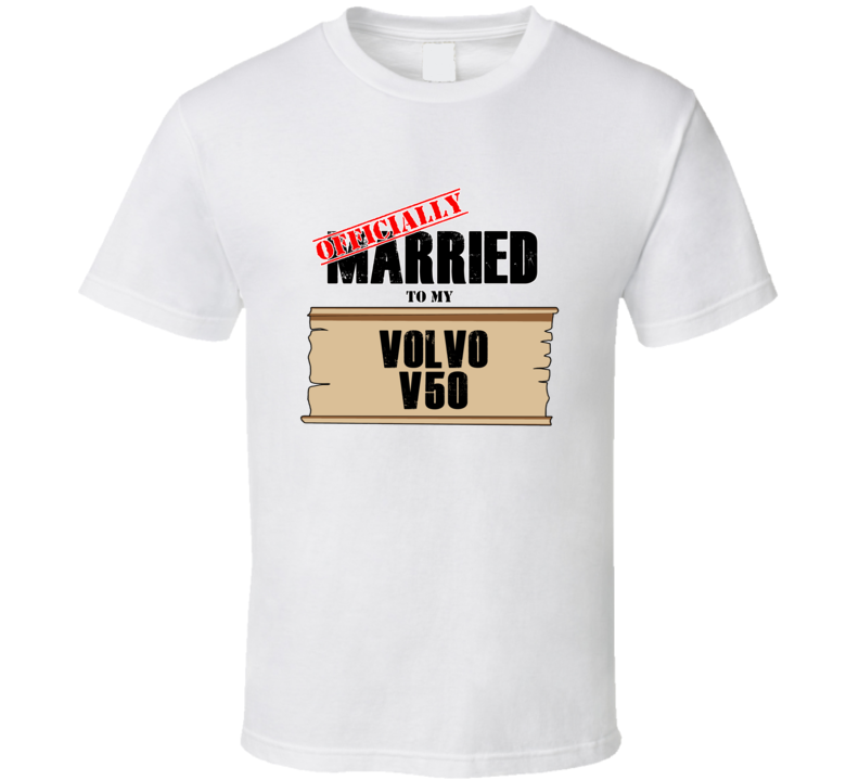 Volvo V50 Married To My T shirt