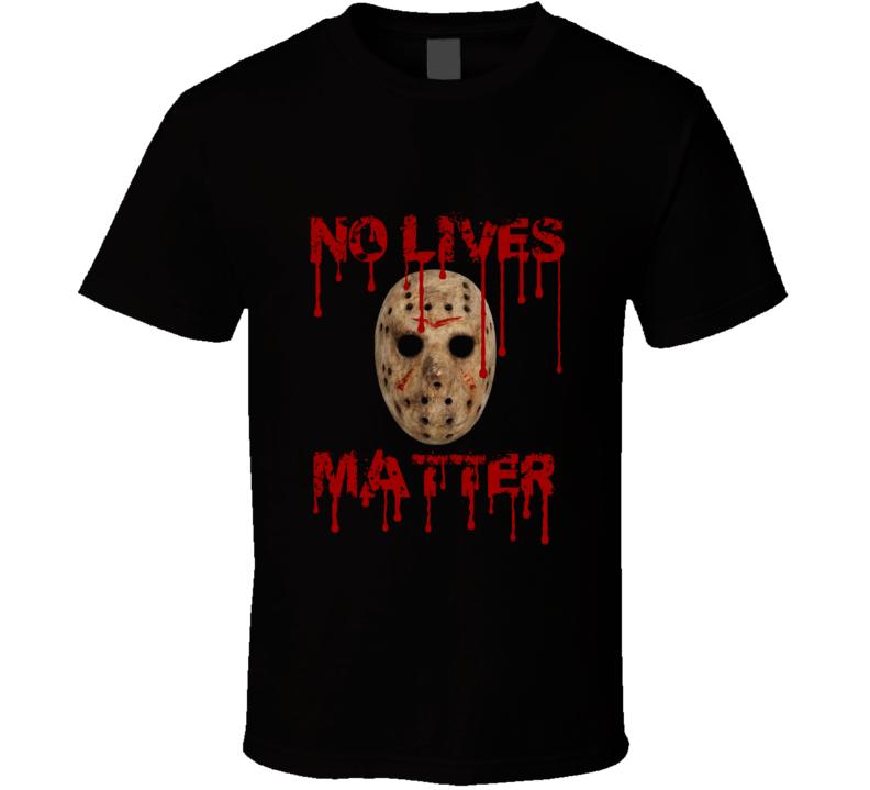 Jason Vorhees No Lives Matter Bloody Fan T shirt
