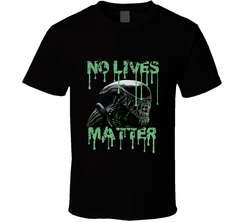 Alien No Lives Matter Green Blood Fan T shirt