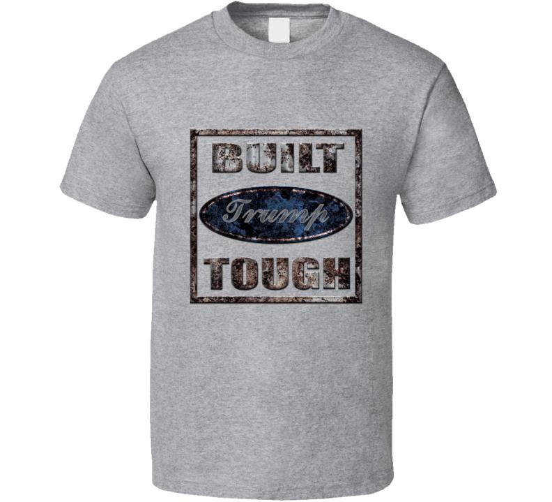 Donald Trump Built Trump Tough Political Supporter T shirt