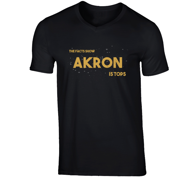The Facts Show Akron Is Tops City Town Pride V Neck T Shirt