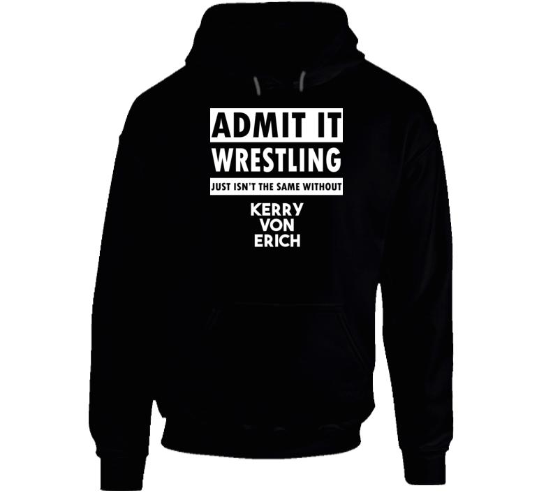 Admit It Wrestling Just Isn't The Same Without Kerry Von Erich Hoodie