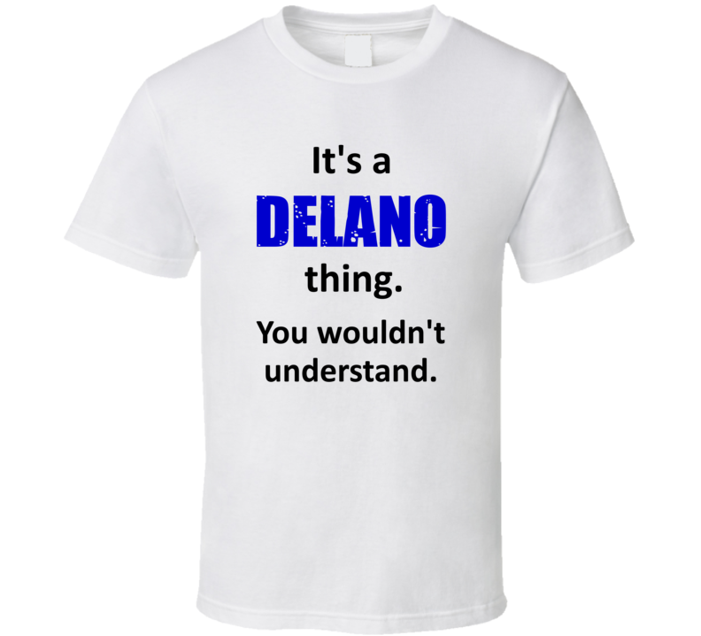 Its a Delano Thing You Wouldnt Understand City Funny T Shirt
