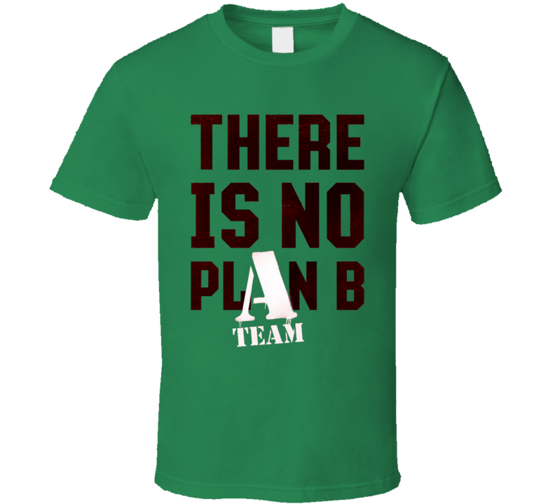 There is no plan B the A team movie T Shirt