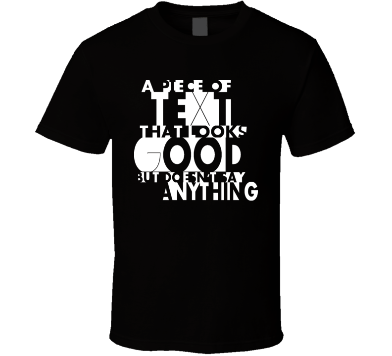A Piece Of Text That Looks Good but Does not say anything Funny Humor quotes T Shirt