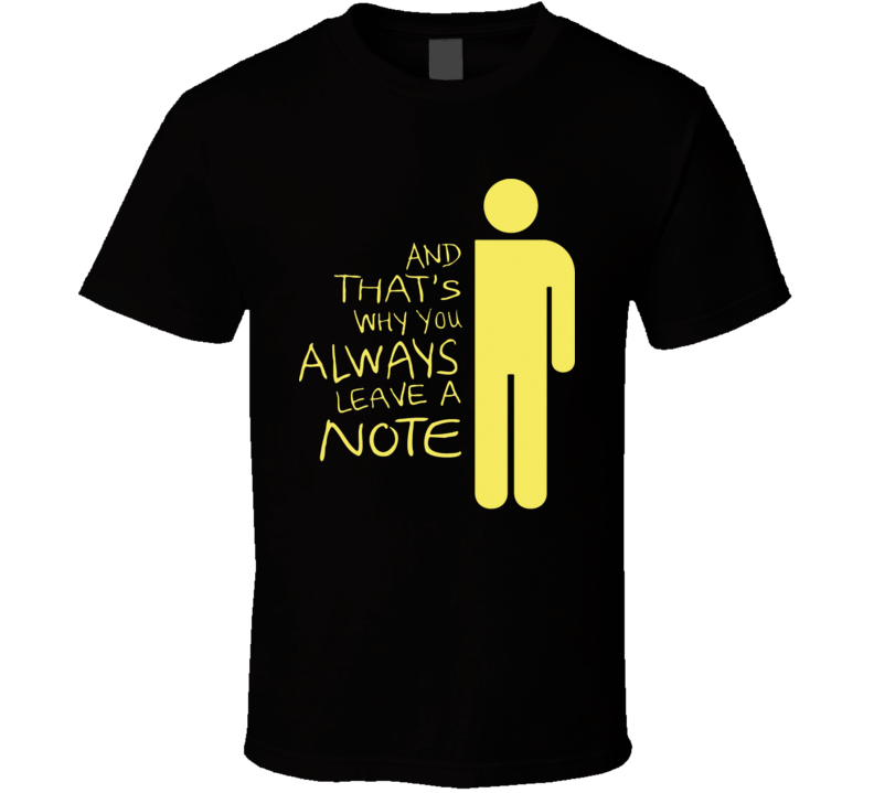 And That's why you Always Leave a note funny humor T Shirt