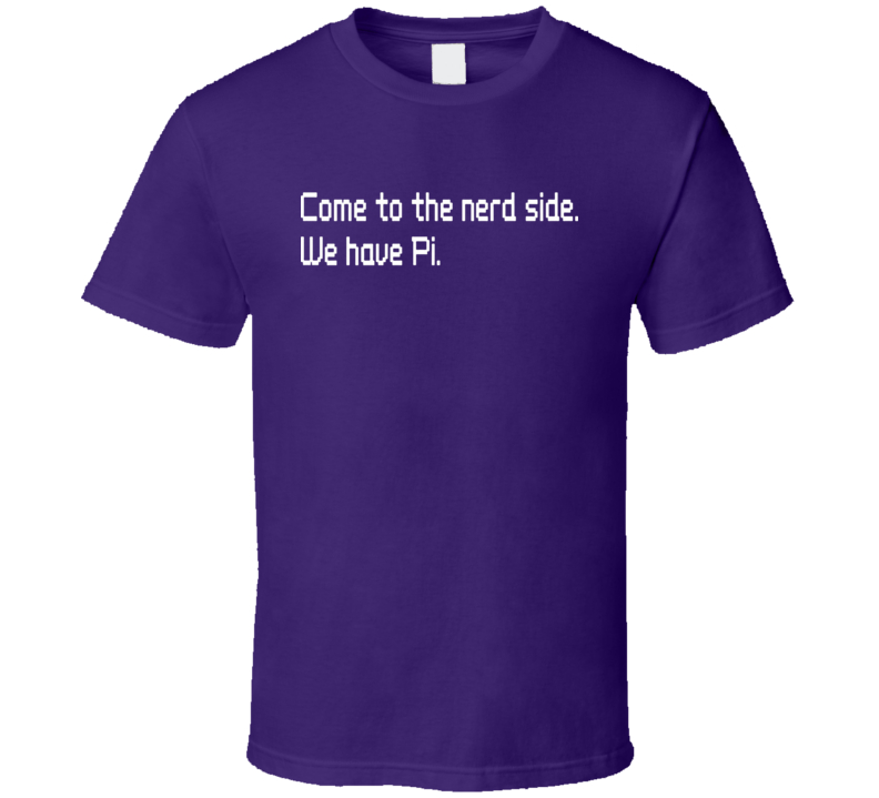 Geek - Come to nerd side we have pi - funny  T Shirt