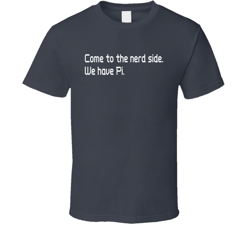 Come to Nerd side T Shirt