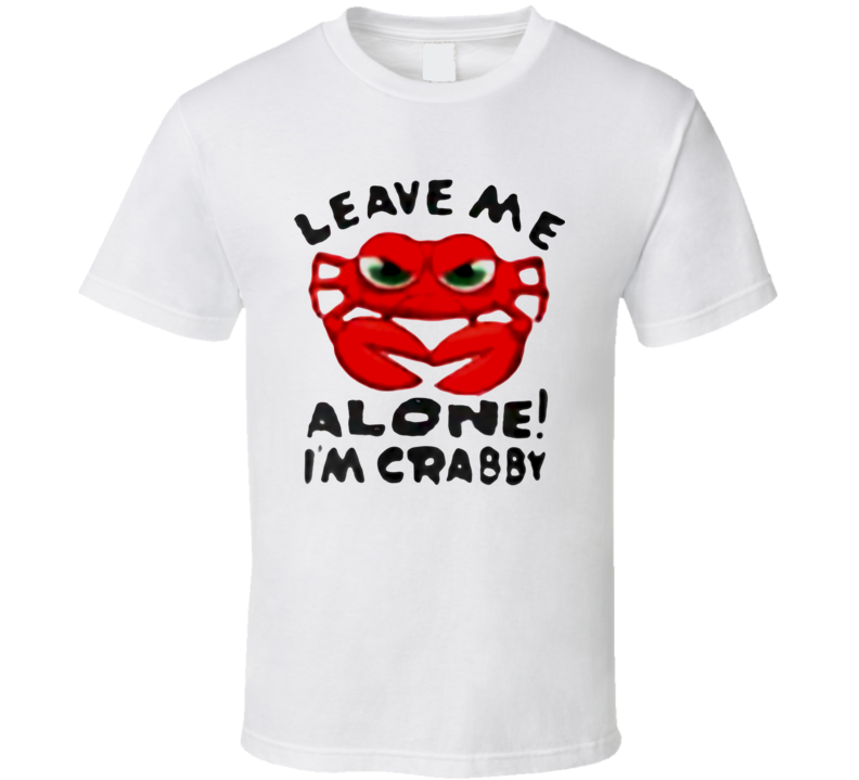Leave me Alone, i'm crabby T Shirt