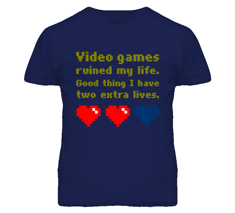 Video games ruined my life. Good thing i have two extra lives. Loser shit funny T Shirt
