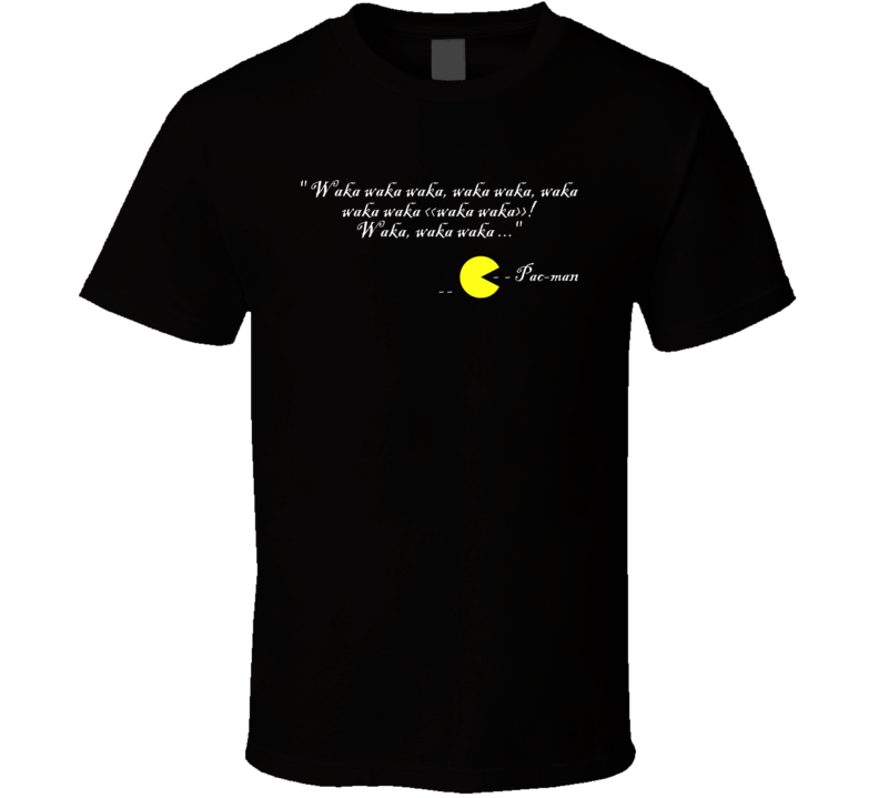waka waka waka, pacman retro games quotes funny T Shirt