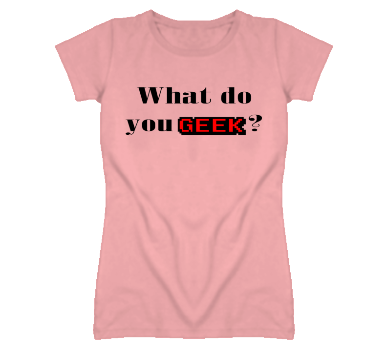 what do you geek ? T Shirt